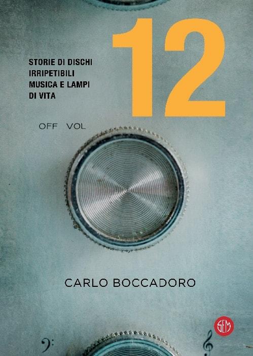 Copertina di 12 storie di dischi irripetibili di Carlo Boccadoro
