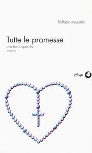 Raffaele Mozzillo, Tutte le promesse, Effequ finalista del concorso Modus Legendi