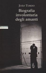 Letture d'estate: amore. João Tordo, Biografia involontaria degli amanti, Neri Pozza