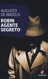 Letture d'estate 1: thriller. Augusto De Angeli, Robin agente segreto, Cento Autori