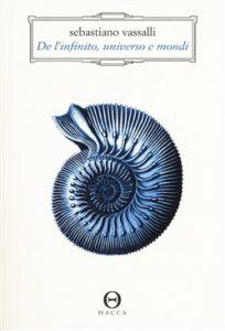 Estate. Saggi. Sebastiano Vassalli, De l'infinito, universo e mondi. Manuale di esobiologia, Hacca