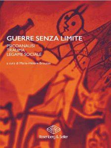 Guerre senza limite Psicoanalisi, trauma, legame sociale, cura di: Marie-Hélène Brousse,