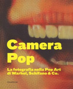 Mostre e cataloghi. Camera Pop. La fotografia nella Pop Art di Warhol, Schifano and Co. (Silvana)