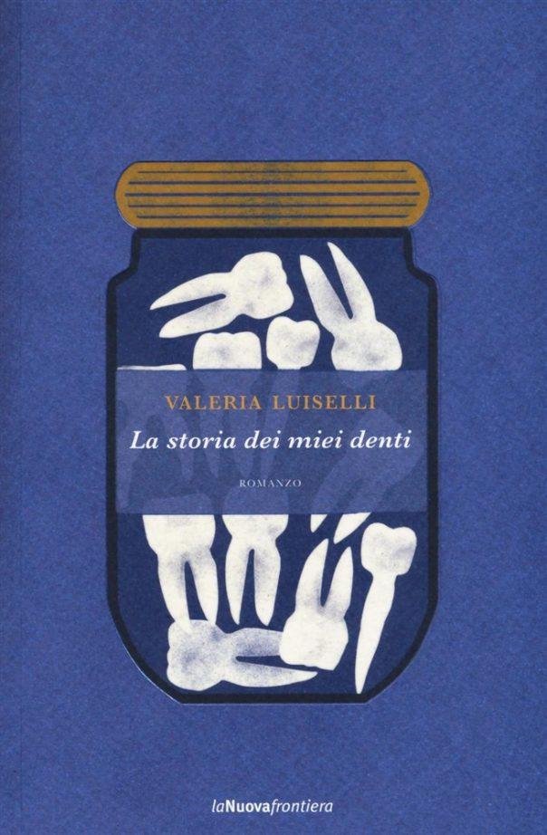 Valeria Luiselli, La storia dei miei denti, La Nuova Frontiera, finalista del concorso Modus Legendi