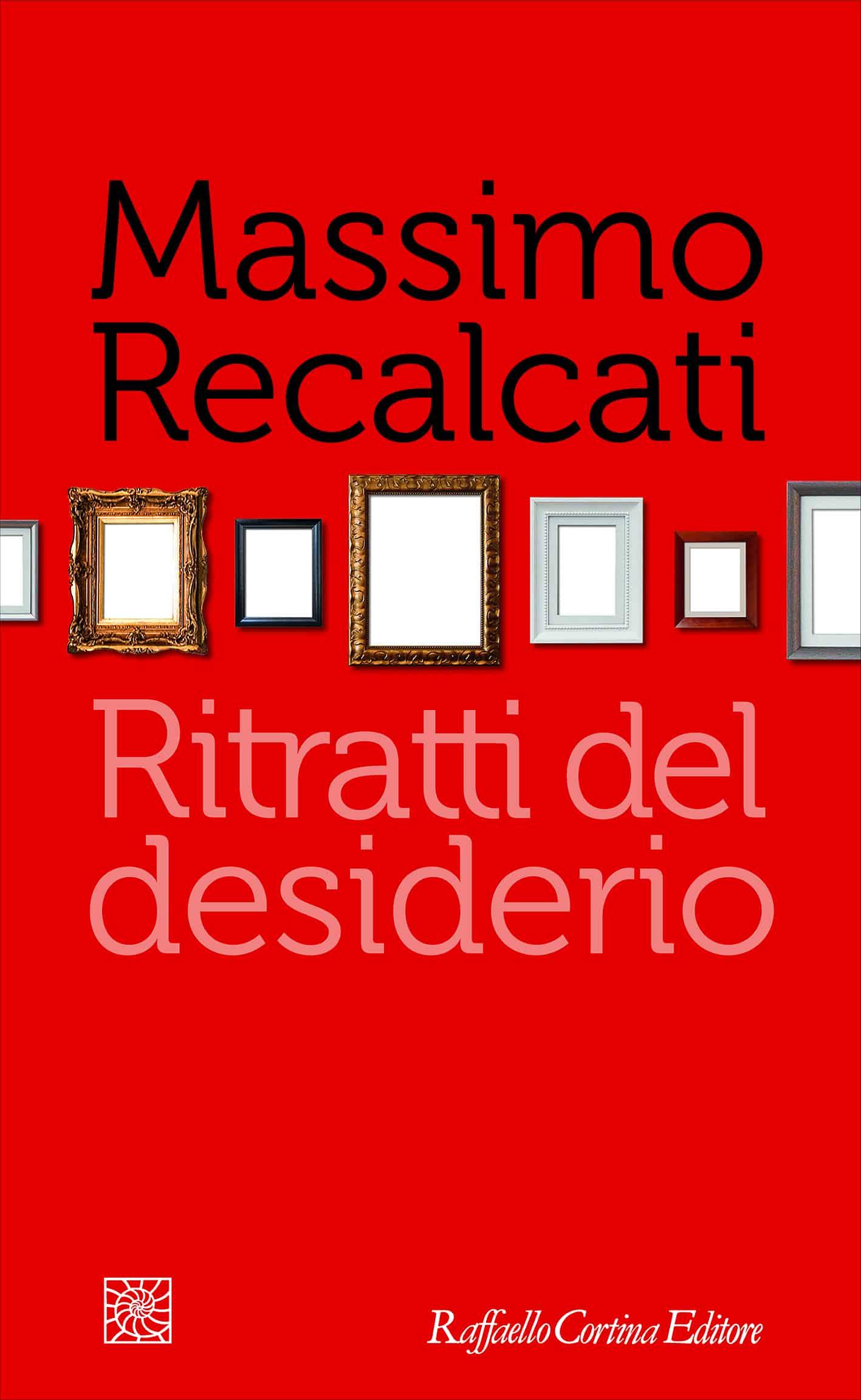 Massimo Recalcati, Ritratti del desiderio, Raffaello Cortina Editore.