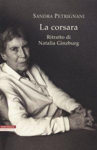 La corsara. Ritratto di Natalia Ginzburg di Sandra Petrignani, tra i 12 candidati al Premio Strega 2018