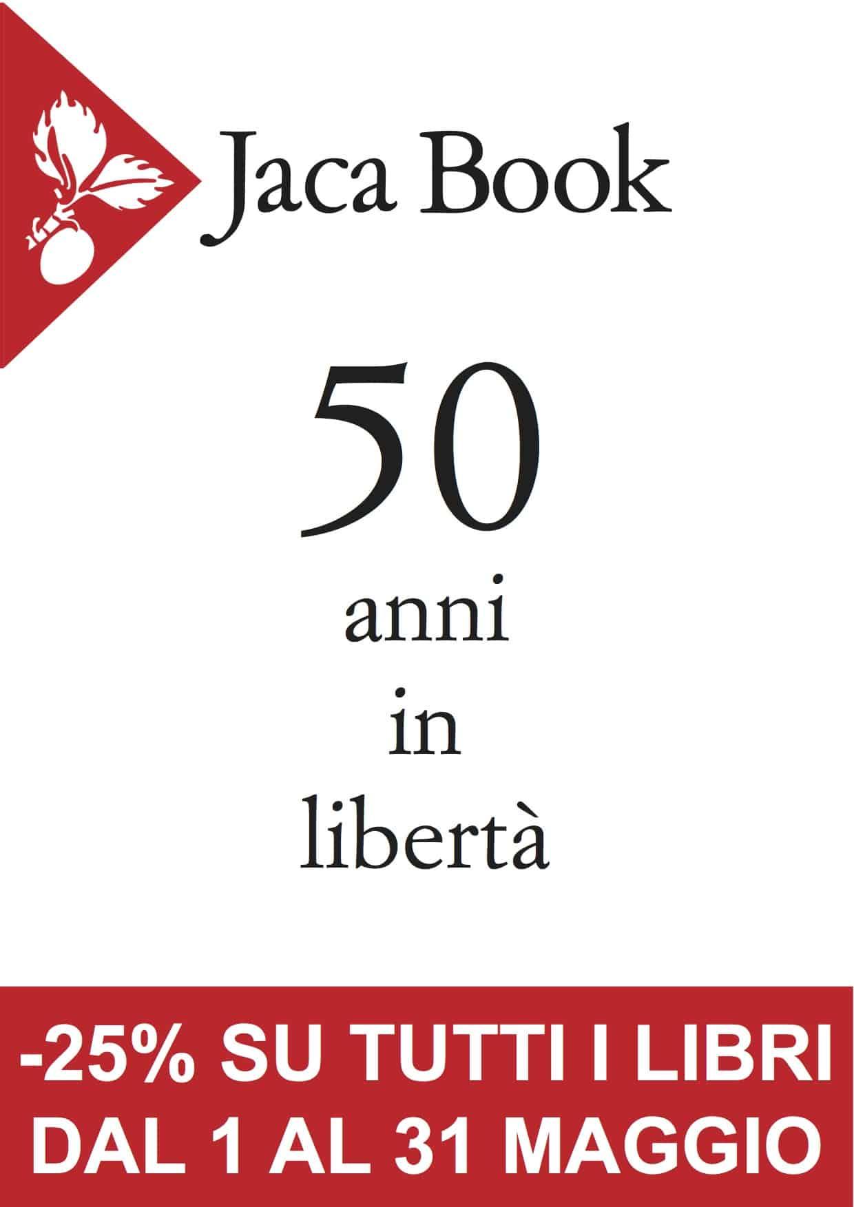 Jaca Book. 50 anni in libertà. -25% su tutti i lobri dall'1 al 31 maggio.
