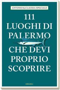 Letture d'estate 5: guide di viaggio. Antonio e Claudia Speciale, 111 luoghi di Palermo che devi proprio scoprire, Emons