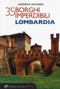 Letture d'estate: guide di viaggio. Andrea Accorsi, 35 borghi imperdibili della Lombardia, Edizioni del Capricorno