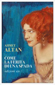 Letture d'estate: amore. Ahmet Altan, Come la ferita di una spada, e/o