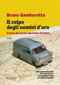 Letture d'estate 1: thriller. Bruno Gambarotta, Il colpo degli uomini d'oro, Manni