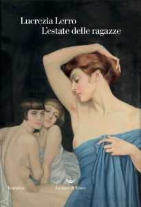 Letture d'estate: amore. Lucrezia Lerro, L'estate delle ragazze, La nave di Teseo