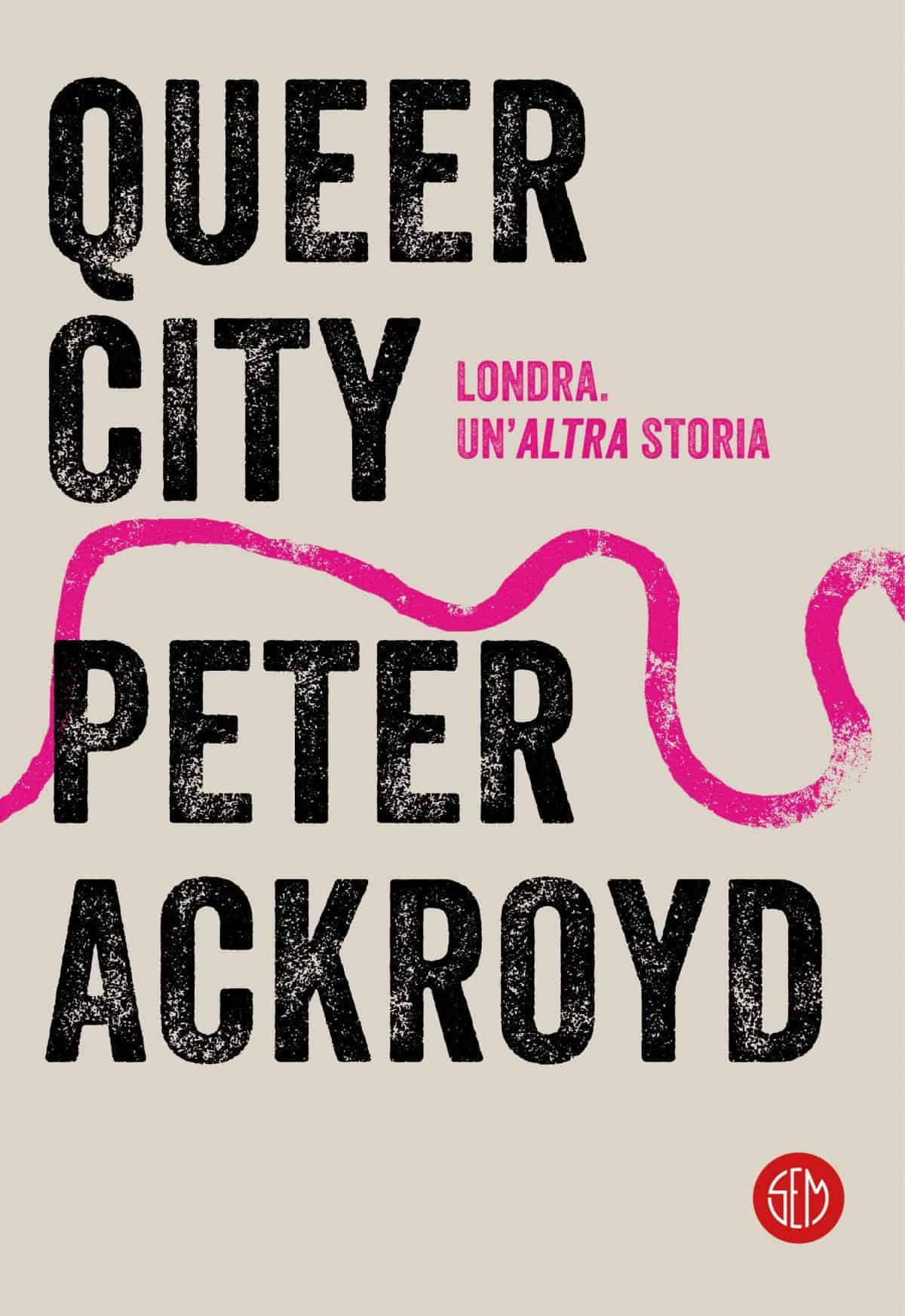 Letture d'estate: guide di viaggio. Peter Ackroyd, Queer city, SEM