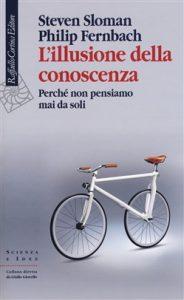 Estate. Saggi. Steven Sloman e Philip Fernbach, L'illusione della conoscenza, Raffaello Cortina Editore