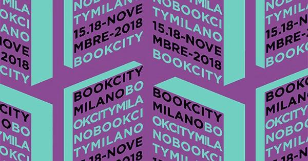 BookCity Milano 2018: il programma della grande festa dei libri, degli autori e dei lettori
