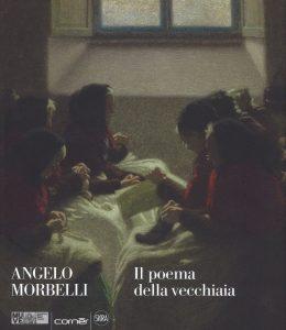 Mostre e cataloghi. Angelo Morbelli. Il poema della vecchiaia (Skira)