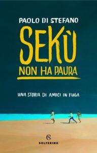 Migrazioni e diversità: Paolo Di Stefano, Sekù non ha paura, Solferino