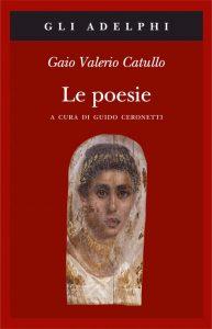 San Valentino. Gaio Valerio Catullo, Le Poesie (a cura di Guido Ceronetti), Adelphi