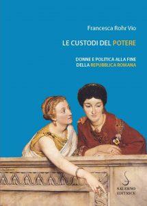 Le custodi del potere. Donne e politica al tramonto della Repubblica romana
