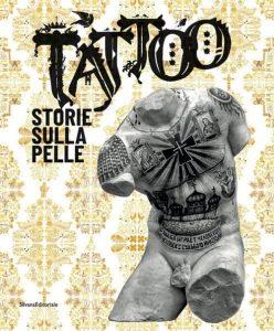 Tattoo. Storie sulla pelle. Catalogo della mostra (Venezia Mestre, 5 luglio-7 novembre 2019). Ediz. a colori