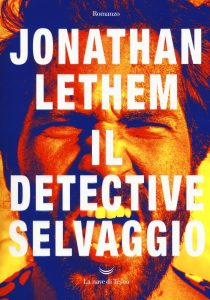 Jonathan Lethem, Il detective selvaggio, La nave di Teseo