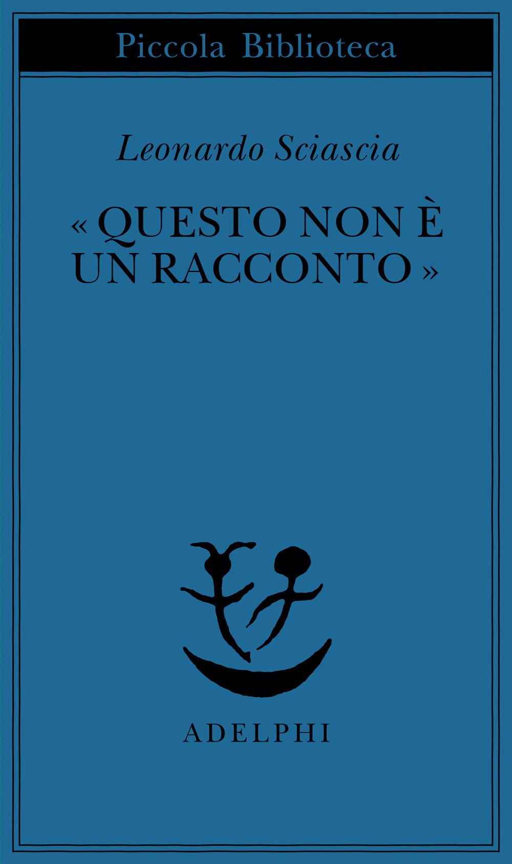 Leonardo Sciascia, Questo non è un racconto, Adelphi